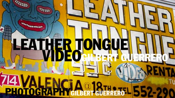 Leather Tongue Video, by Gilbert Guerrero